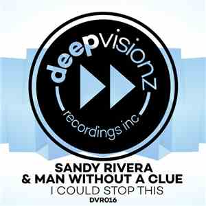 Sandy Rivera & Man Without A Clue - I Could Stop This download