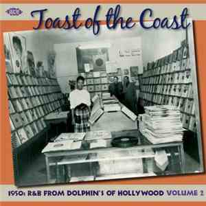 Various - Toast Of The Coast - 1950s R&B From Dolphin's Of Hollywood Volume 2 download